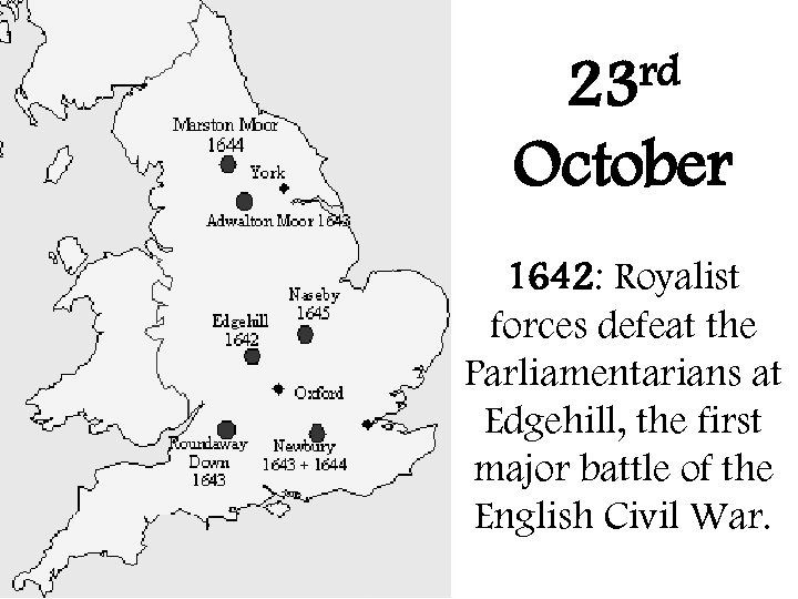 rd 23 October 1642: Royalist forces defeat the Parliamentarians at Edgehill, the first major