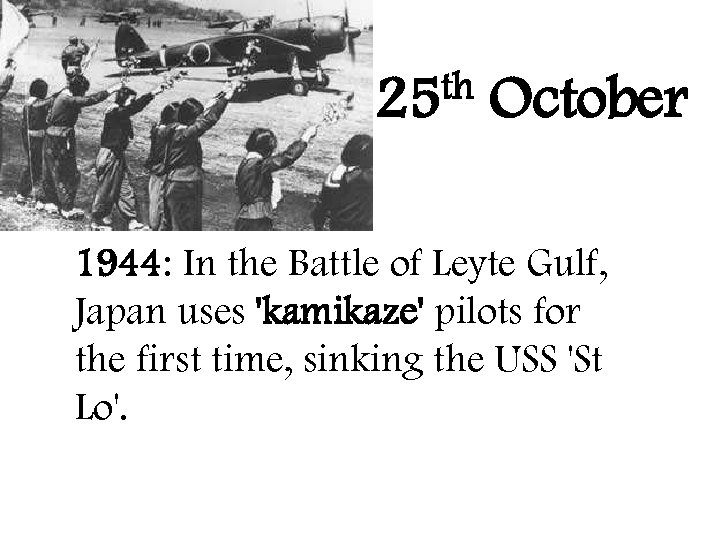 th 25 October 1944: In the Battle of Leyte Gulf, Japan uses 'kamikaze' pilots