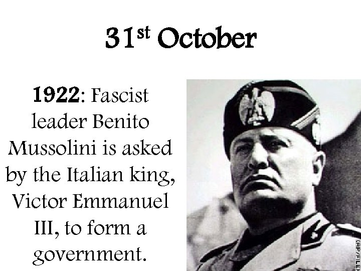st 31 October 1922: Fascist leader Benito Mussolini is asked by the Italian king,