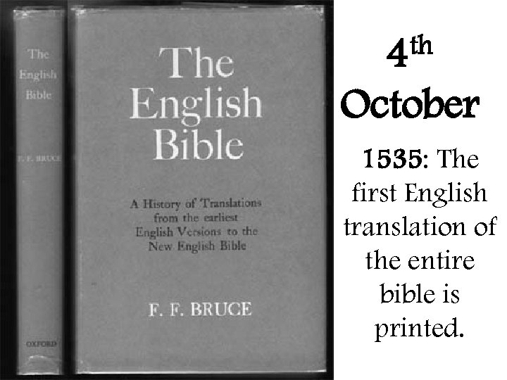 th 4 October 1535: The first English translation of the entire bible is printed.