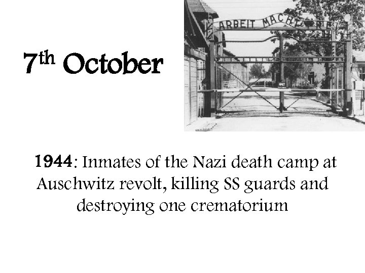 th 7 October 1944: Inmates of the Nazi death camp at Auschwitz revolt, killing