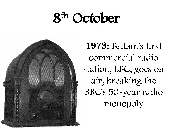 th 8 October 1973: Britain's first commercial radio station, LBC, goes on air, breaking