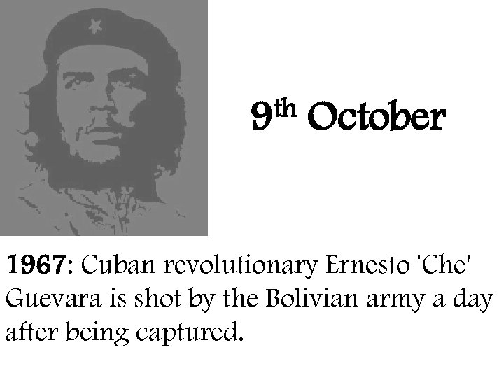 th 9 October 1967: Cuban revolutionary Ernesto 'Che' Guevara is shot by the Bolivian