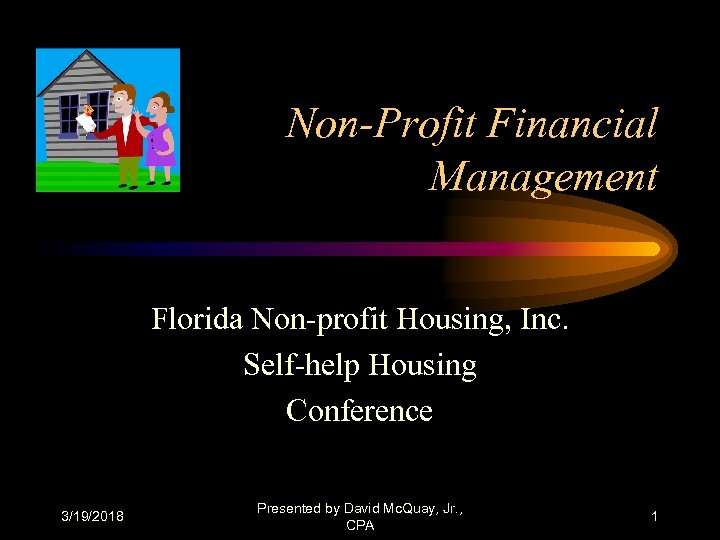 Non-Profit Financial Management Florida Non-profit Housing, Inc. Self-help Housing Conference 3/19/2018 Presented by David
