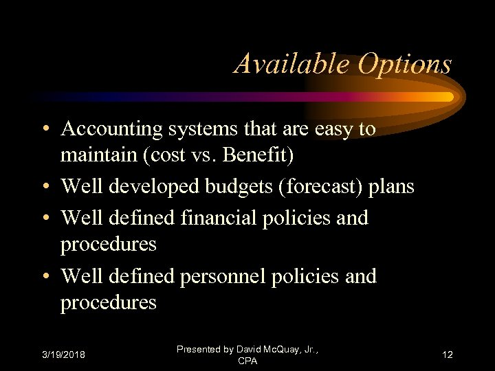 Available Options • Accounting systems that are easy to maintain (cost vs. Benefit) •