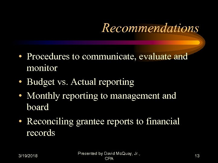 Recommendations • Procedures to communicate, evaluate and monitor • Budget vs. Actual reporting •