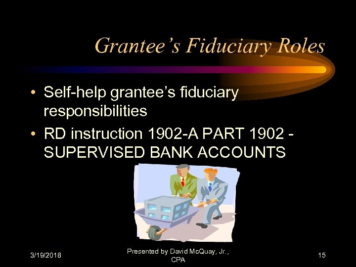 Grantee's Fiduciary Roles • Self-help grantee's fiduciary responsibilities • RD instruction 1902 -A PART
