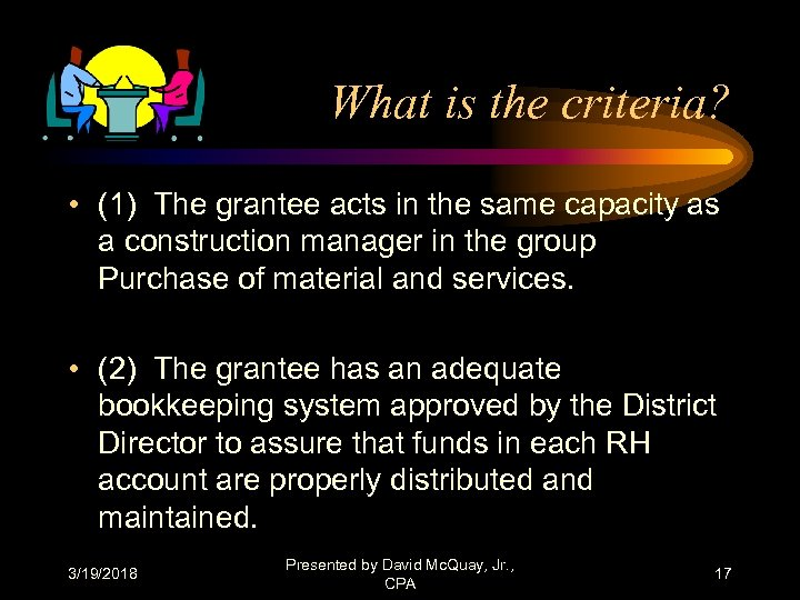 What is the criteria? • (1) The grantee acts in the same capacity as