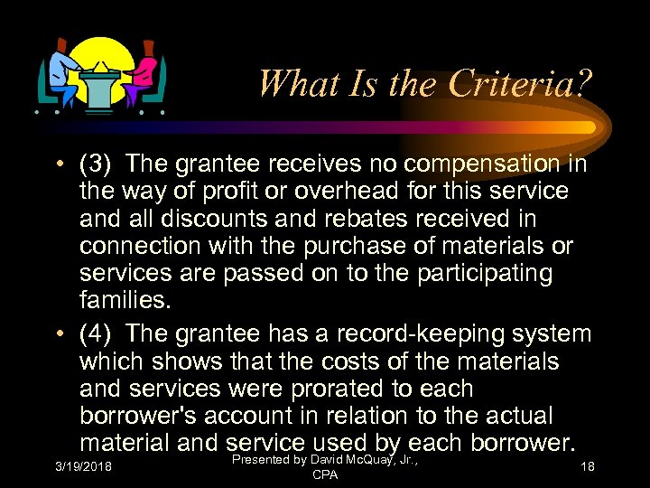 What Is the Criteria? • (3) The grantee receives no compensation in the way