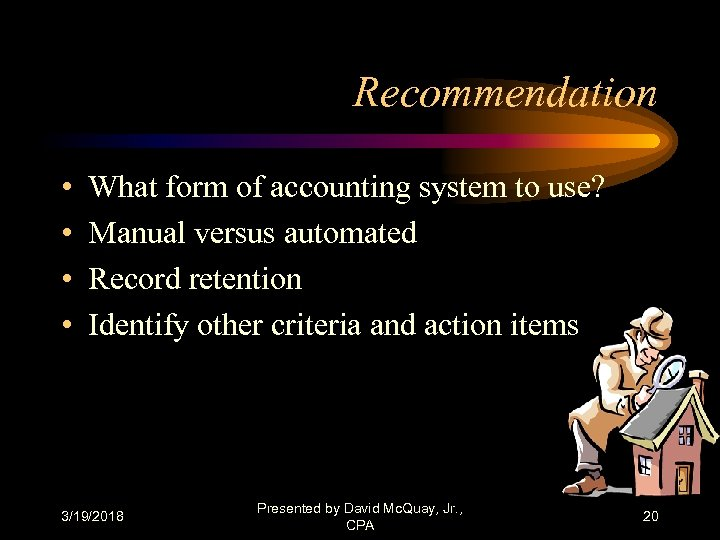 Recommendation • • What form of accounting system to use? Manual versus automated Record