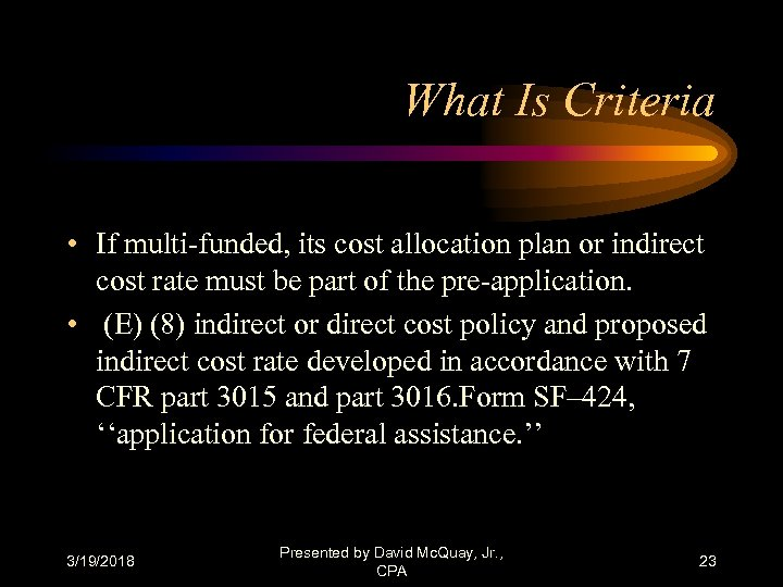What Is Criteria • If multi-funded, its cost allocation plan or indirect cost rate