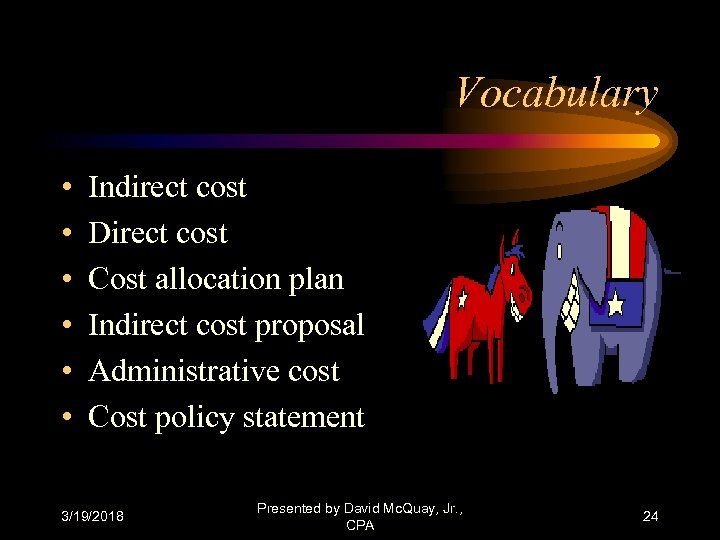 Vocabulary • • • Indirect cost Direct cost Cost allocation plan Indirect cost proposal