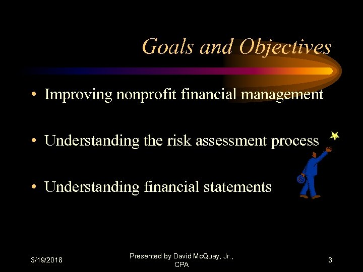 Goals and Objectives • Improving nonprofit financial management • Understanding the risk assessment process
