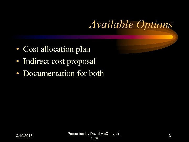 Available Options • Cost allocation plan • Indirect cost proposal • Documentation for both