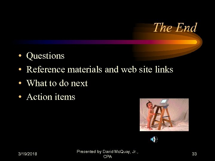 The End • • Questions Reference materials and web site links What to do