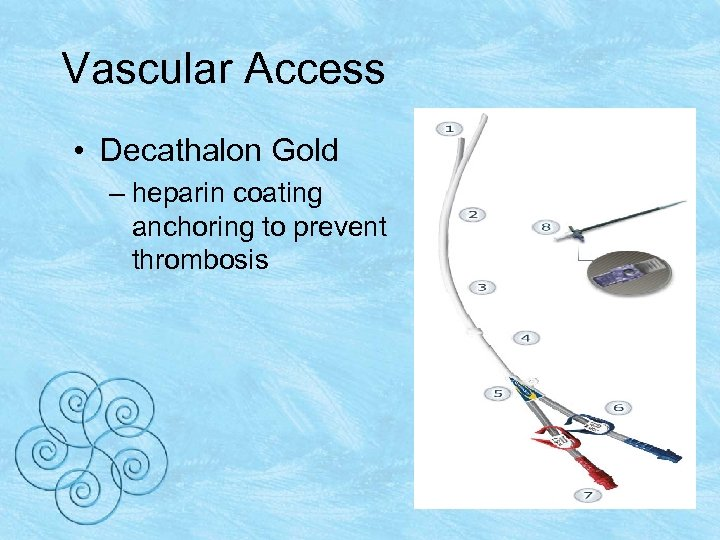 Vascular Access • Decathalon Gold – heparin coating anchoring to prevent thrombosis