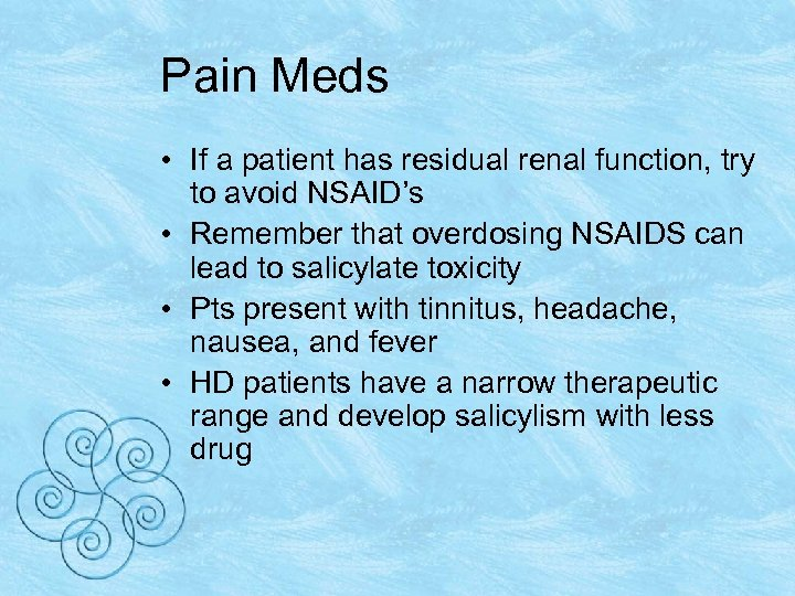 Pain Meds • If a patient has residual renal function, try to avoid NSAID's