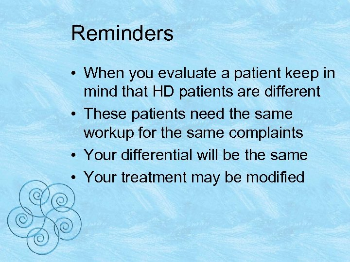 Reminders • When you evaluate a patient keep in mind that HD patients are