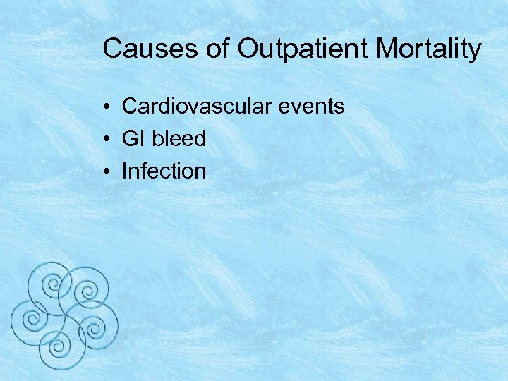 Causes of Outpatient Mortality • Cardiovascular events • GI bleed • Infection