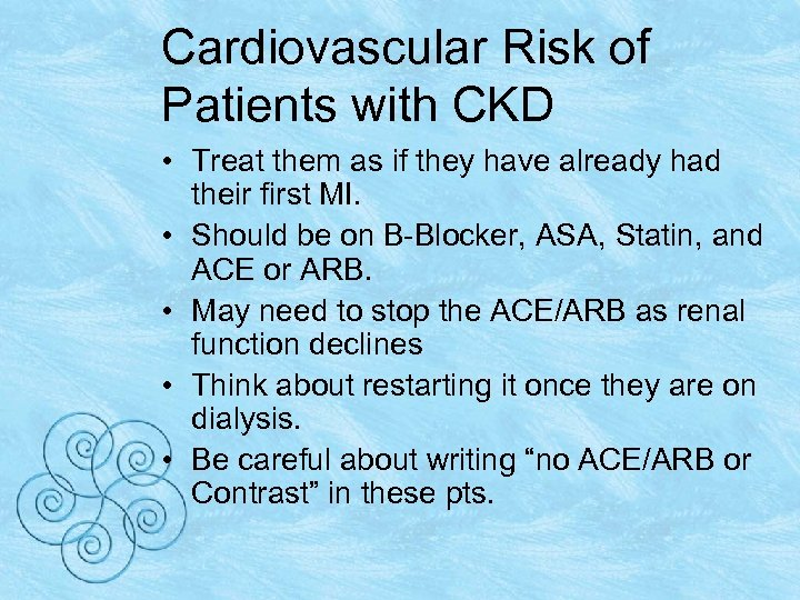 Cardiovascular Risk of Patients with CKD • Treat them as if they have already