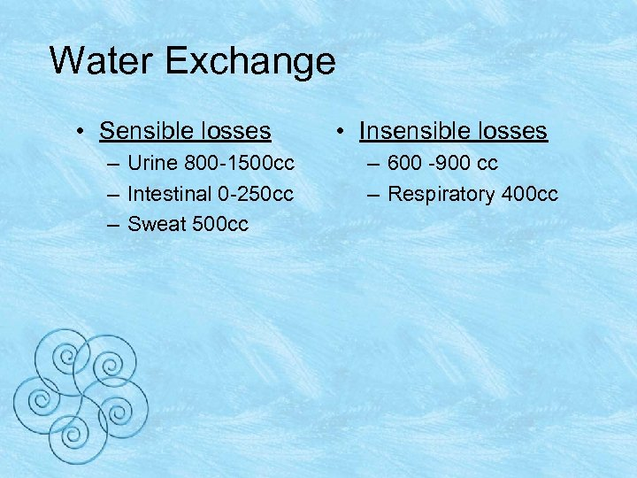 Water Exchange • Sensible losses – Urine 800 -1500 cc – Intestinal 0 -250