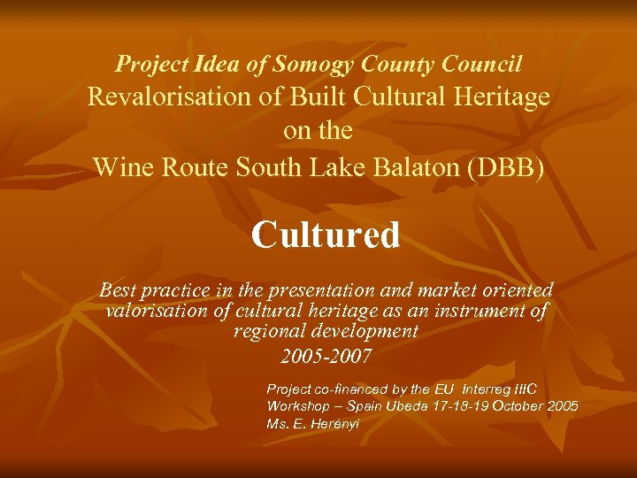 Project Idea of Somogy County Council Revalorisation of Built Cultural Heritage on the Wine