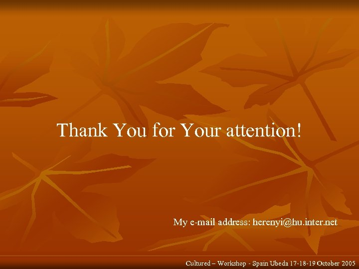 Thank You for Your attention! My e-mail address: herenyi@hu. inter. net Cultured – Workshop