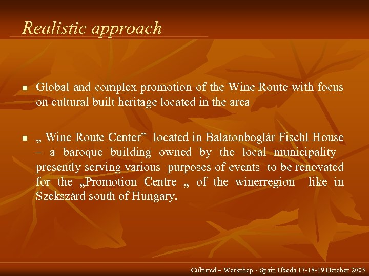 Realistic approach n n Global and complex promotion of the Wine Route with focus