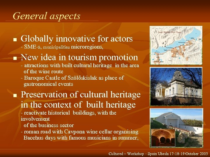 General aspects n Globally innovative for actors - SME-s, municipalities microregions, n New idea