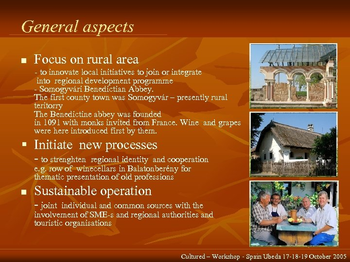 General aspects n Focus on rural area - to innovate local initiatives to join