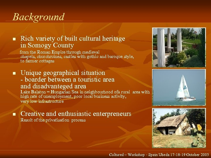 Background n Rich variety of built cultural heritage in Somogy County from the Roman