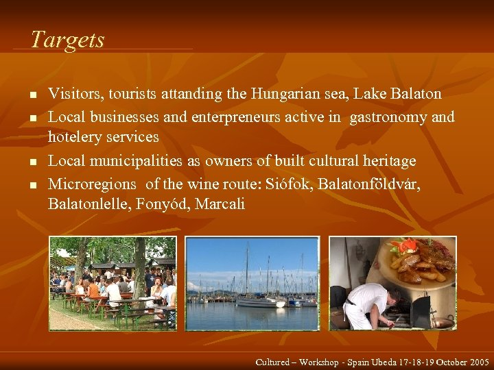 Targets n n Visitors, tourists attanding the Hungarian sea, Lake Balaton Local businesses and