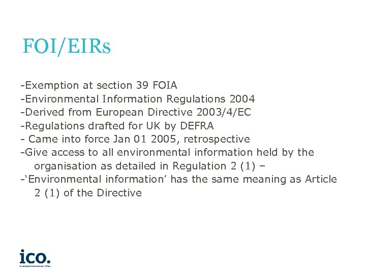 FOI/EIRs -Exemption at section 39 FOIA -Environmental Information Regulations 2004 -Derived from European Directive