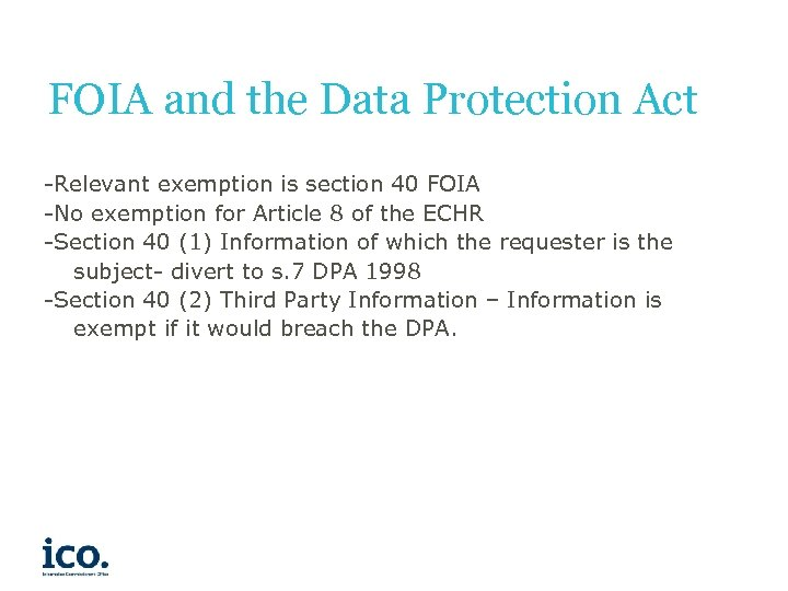 FOIA and the Data Protection Act -Relevant exemption is section 40 FOIA -No exemption