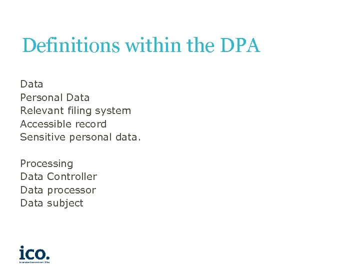 Definitions within the DPA Data Personal Data Relevant filing system Accessible record Sensitive personal