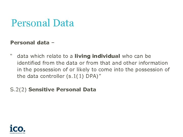 """Personal Data Personal data – """" data which relate to a living individual who"""