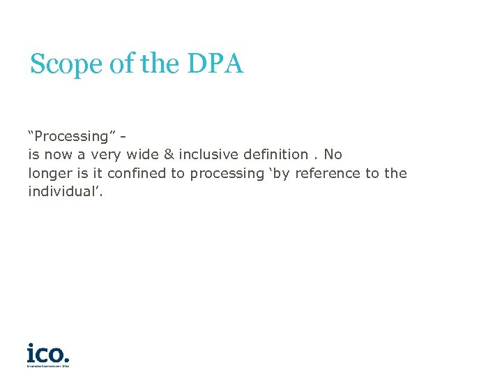 "Scope of the DPA ""Processing"" is now a very wide & inclusive definition. No"