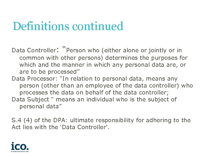 """Definitions continued Data Controller: """"Person who (either alone or jointly or in common with"""