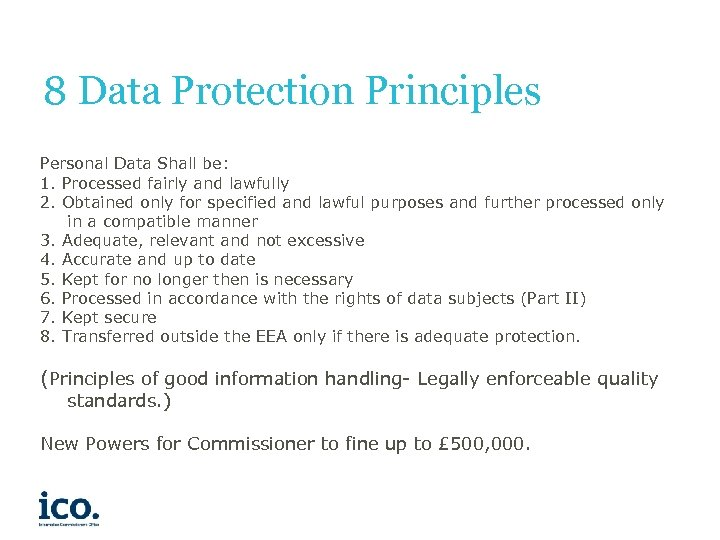 8 Data Protection Principles Personal Data Shall be: 1. Processed fairly and lawfully 2.