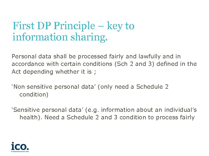 First DP Principle – key to information sharing. Personal data shall be processed fairly