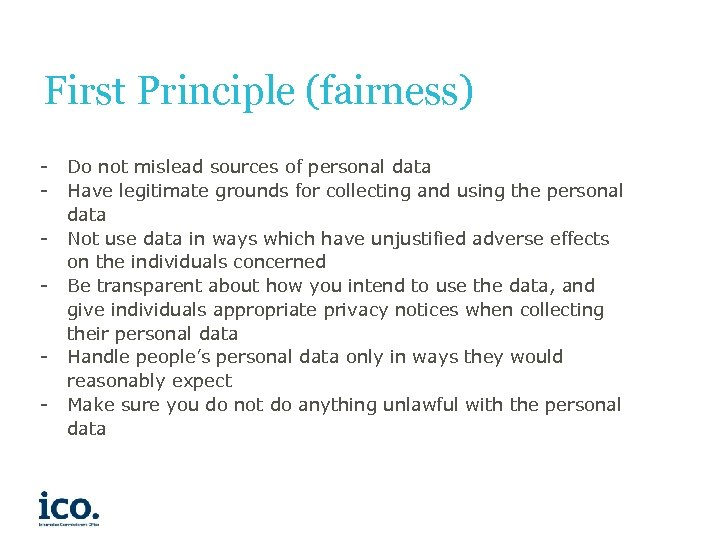 First Principle (fairness) - - Do not mislead sources of personal data Have legitimate