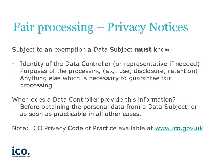 Fair processing – Privacy Notices Subject to an exemption a Data Subject must know