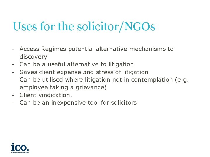 Uses for the solicitor/NGOs - Access Regimes potential alternative mechanisms to discovery - Can