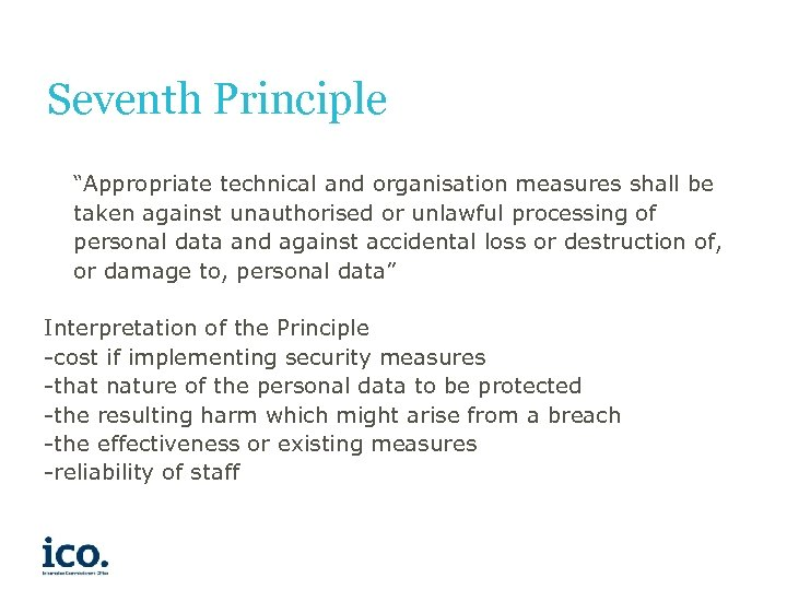 """Seventh Principle """"Appropriate technical and organisation measures shall be taken against unauthorised or unlawful"""