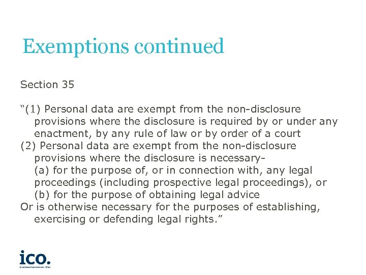 """Exemptions continued Section 35 """"(1) Personal data are exempt from the non-disclosure provisions where"""