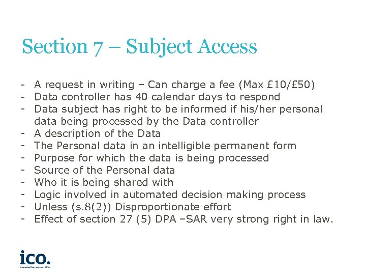 Section 7 – Subject Access - A request in writing – Can charge a
