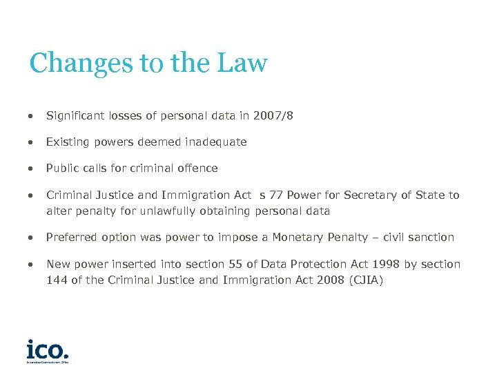 Changes to the Law • Significant losses of personal data in 2007/8 • Existing