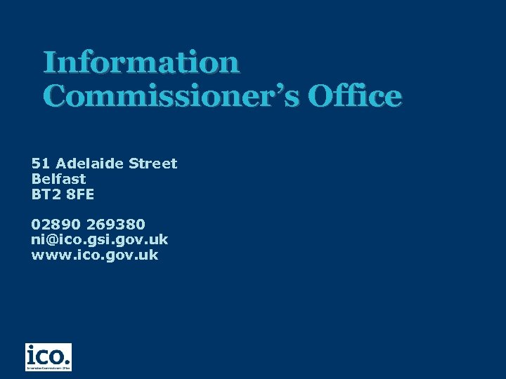 Information Commissioner's Office 51 Adelaide Street Belfast BT 2 8 FE 02890 269380 ni@ico.