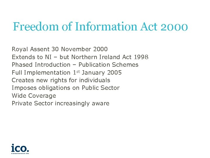 Freedom of Information Act 2000 Royal Assent 30 November 2000 Extends to NI –
