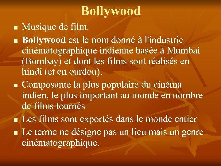 Bollywood n n n Musique de film. Bollywood est le nom donné à l'industrie